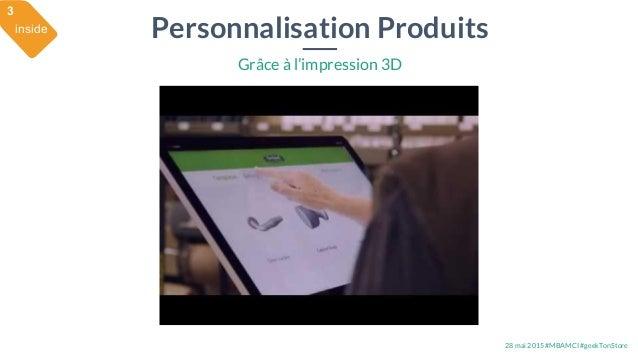28 mai 2015 #MBAMCI #geekTonStore Personnalisation Produits Grâce à l'impression 3D inside 3