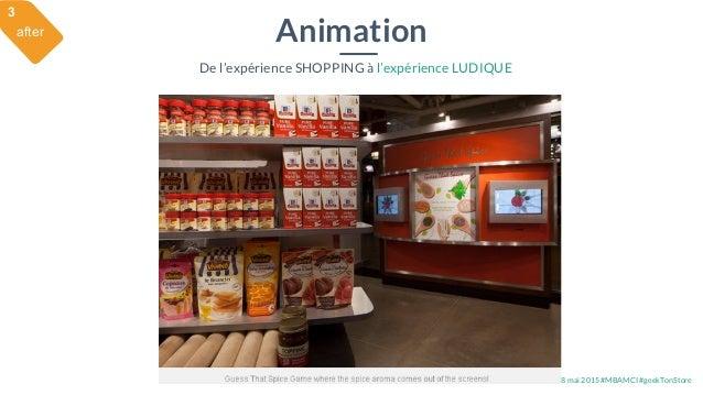28 mai 2015 #MBAMCI #geekTonStore Animation De l'expérience SHOPPING à l'expérience LUDIQUE after 3