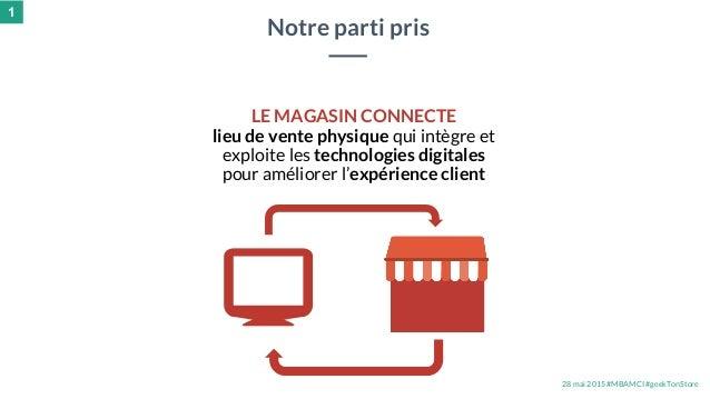 28 mai 2015 #MBAMCI #geekTonStore LE MAGASIN CONNECTE lieu de vente physique qui intègre et exploite les technologies digi...