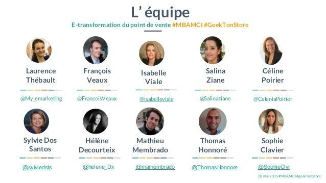 28 mai 2015 #MBAMCI #geekTonStore Laurence Thébault François Veaux Sylvie Dos Santos Thomas Honnoré Isabelle Viale Hélène ...
