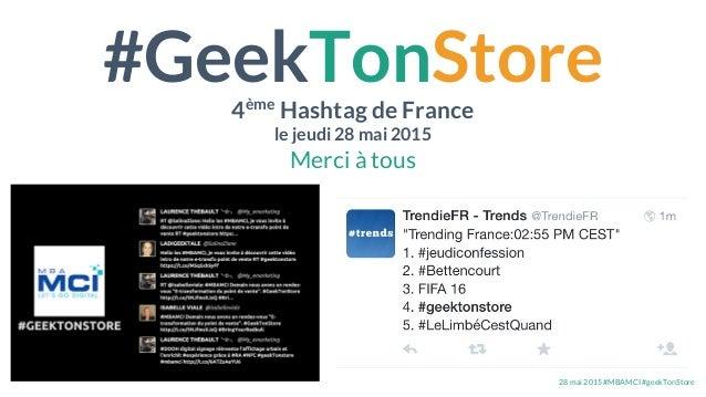 28 mai 2015 #MBAMCI #geekTonStore #GeekTonStore 4ème Hashtag de France le jeudi 28 mai 2015 Merci à tous