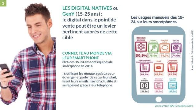 28 mai 2015 #MBAMCI #geekTonStore LES DIGITAL NATIVES ou GenY (15-25 ans) : le digital dans le point de vente peut être un...
