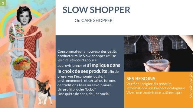 28 mai 2015 #MBAMCI #geekTonStore Consommateur amoureux des petits producteurs, le Slow-shopper utilise les circuits court...
