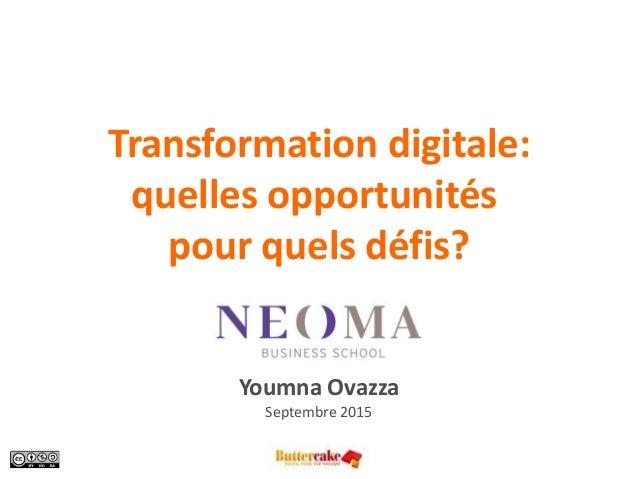 Septembre 2015- 1 Transformation digitale: quelles opportunités pour quels défis? Youmna Ovazza Septembre 2015