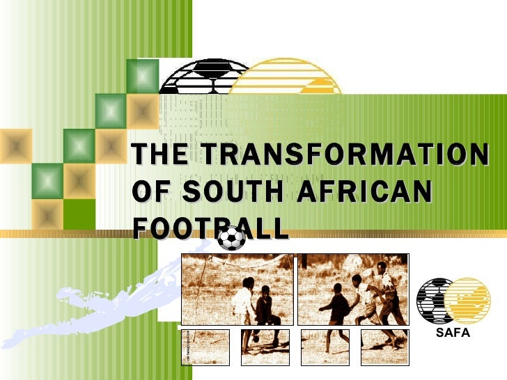 THE TRANSFORMATIONOF SOUTH AFRICANFOOTBALL               SAFA