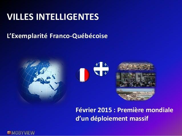 VILLES INTELLIGENTES Février 2015 : Première mondiale d'un déploiement massif L'Exemplarité Franco-Québécoise