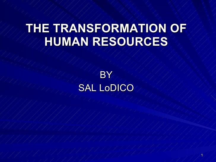 THE TRANSFORMATION OF HUMAN RESOURCES <ul><li>BY </li></ul><ul><li>SAL LoDICO </li></ul>