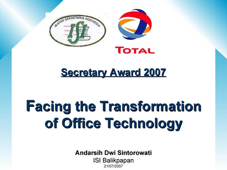 1 2 3 Secretary Award 2007 F acing the Transformation of Office Technology Andarsih Dwi Sintorowati ISI Balikpapan 21/07/2...