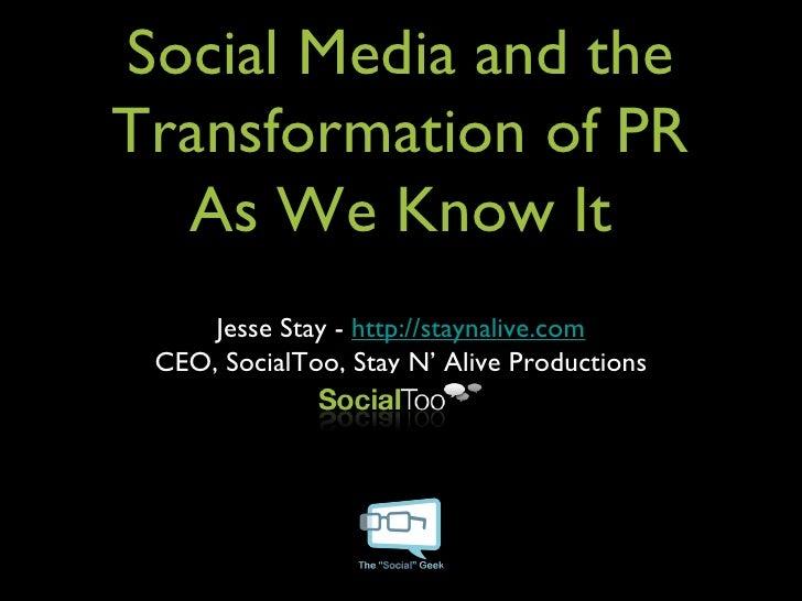 Social Media and the Transformation of PR As We Know It <ul><li>Jesse Stay -  http://staynalive.com </li></ul><ul><li>CEO,...