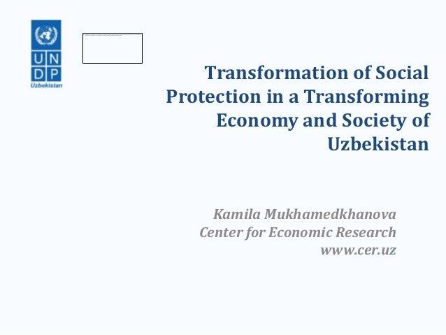 Transformation of SocialProtection in a Transforming     Economy and Society of                  Uzbekistan     Kamila Muk...