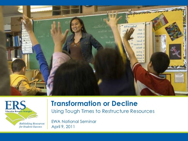 Transformation or Decline<br />Using Tough Times to Restructure Resources<br />EWA National Seminar<br />April 9, 2011<br />