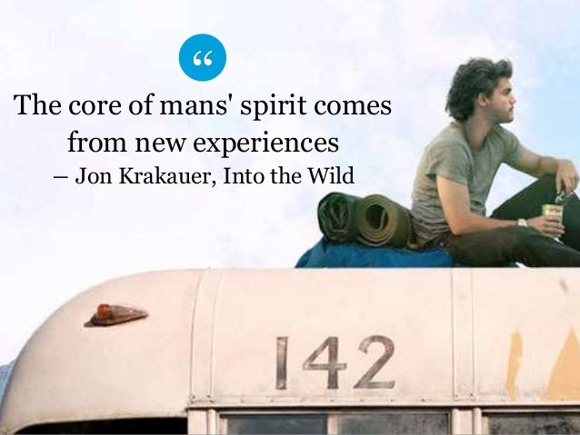 The core of mans' spirit comes  from new experiences  ― Jon Krakauer, Into the Wild