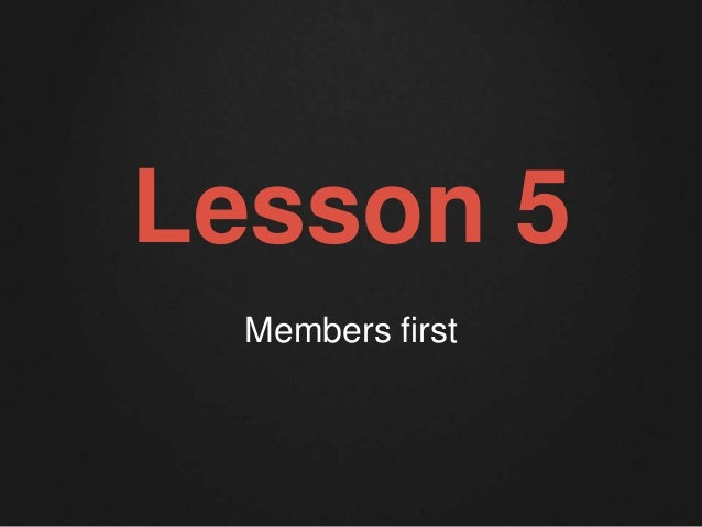 Lesson 5  Members first