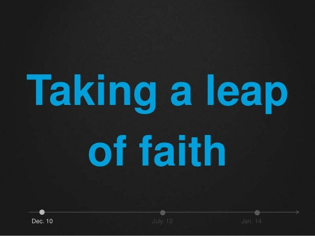 Taking a leap  of faith  Dec. 10 July. 12 Jan. 14
