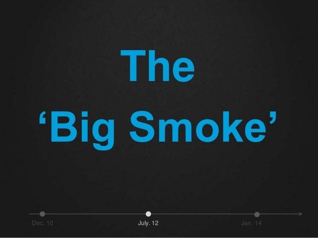 The  'Big Smoke'  Dec. 10 July. 12 Jan. 14