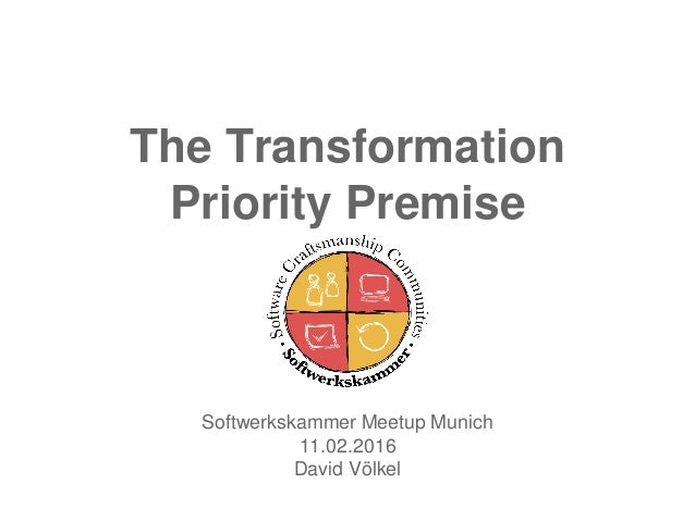 The Transformation Priority Premise Softwerkskammer Meetup Munich 11.02.2016 David Völkel