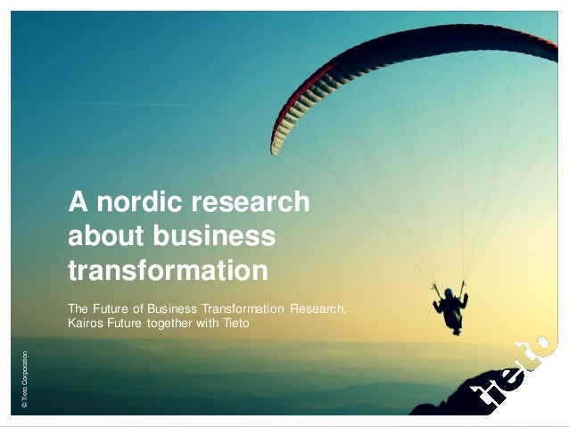 ©TietoCorporation A nordic research about business transformation The Future of Business Transformation Research, Kairos F...