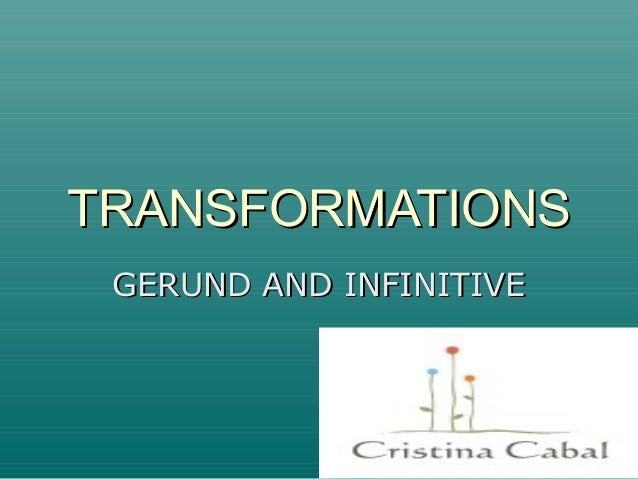 TRANSFORMATIONSTRANSFORMATIONS GERUND AND INFINITIVEGERUND AND INFINITIVE