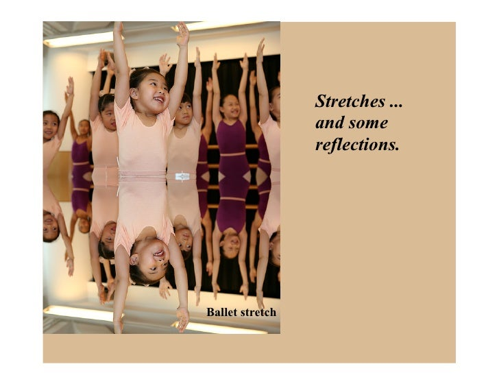 Stretches ...                  and some                  reflections.     Ballet stretch