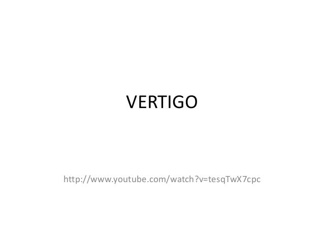 VERTIGO http://www.youtube.com/watch?v=tesqTwX7cpc