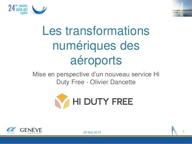 Les transformations numériques des aéroports Mise en perspective d'un nouveau service Hi Duty Free - Olivier Dancette 29 M...