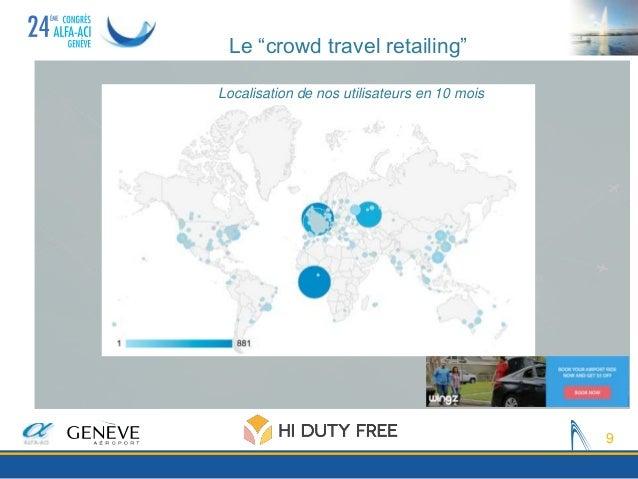 """9 Le """"crowd travel retailing"""" Localisation de nos utilisateurs en 10 mois"""
