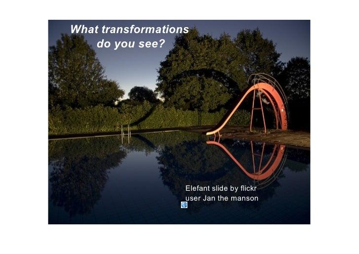 Whattransformations     doyousee?                        Elefantslidebyflickr                    userJanthemans...