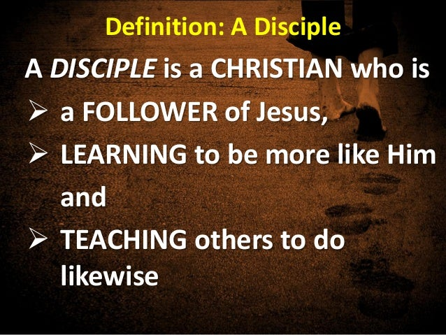 Definition: A DiscipleA DISCIPLE ...