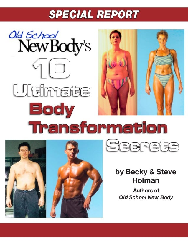 10UltimateBodyTransformationSecretsAuthors ofOld School New Bodyby Becky & SteveHolmanSPECIAL REPORT's