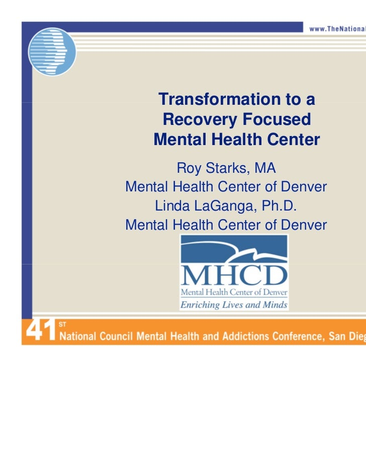 Transformation to a     Recovery Focused    Mental Health Center       Roy Starks, MAMental Health Center of Denver    Lin...