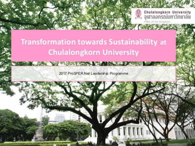 Transformation towards Sustainability at Chulalongkorn University 2017 ProSPER.Net Leadership Programme 1