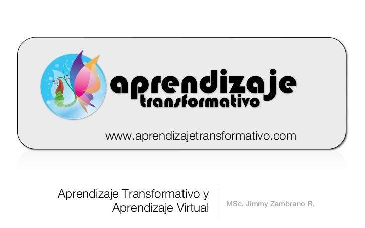 www.aprendizajetransformativo.comAprendizaje Transformativo y                                MSc. Jimmy Zambrano R.       ...