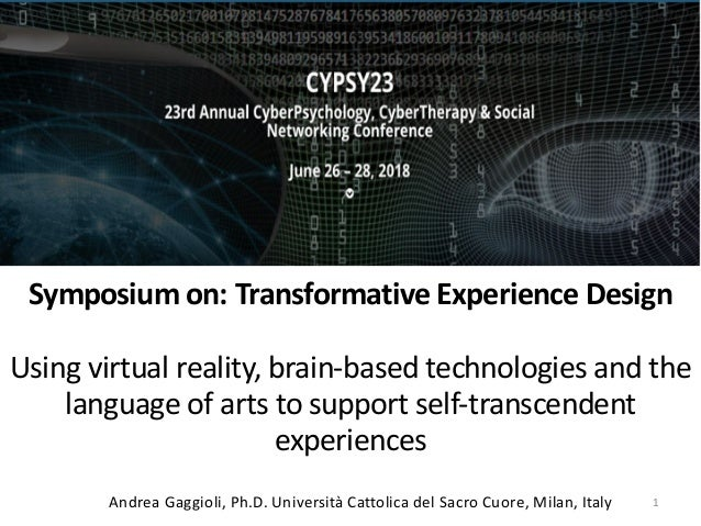Symposium on: Transformative Experience Design Using virtual reality, brain-based technologies and the language of arts to...