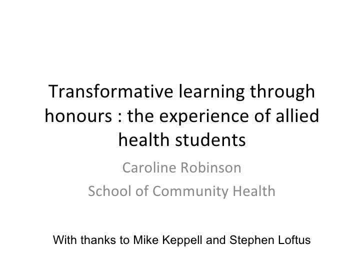Transformative learning through honours : the experience of allied health students Caroline Robinson School of Community...