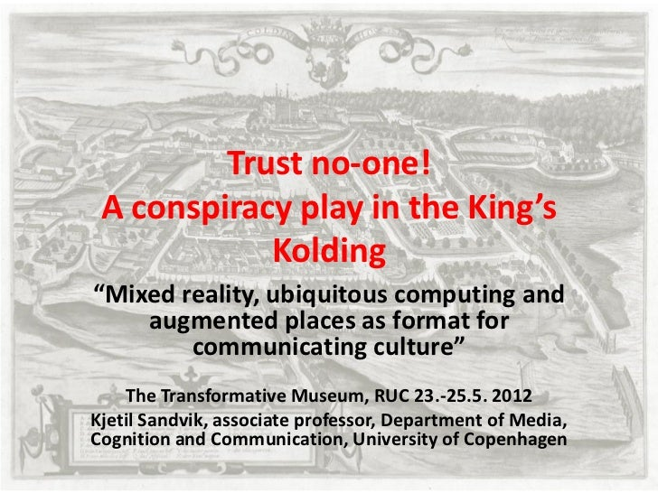 """Trust no-one! A conspiracy play in the King's            Kolding""""Mixed reality, ubiquitous computing and    augmented plac..."""