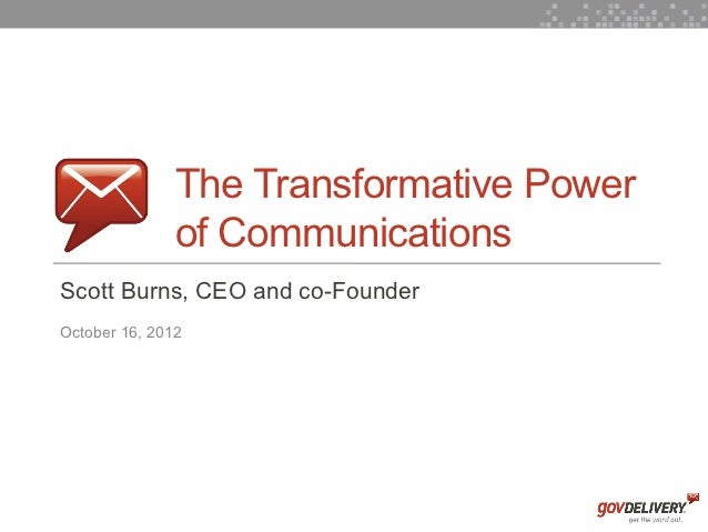 The Transformative Power                   of Communications    Scott Burns, CEO and co-Founder    October 16, 20121