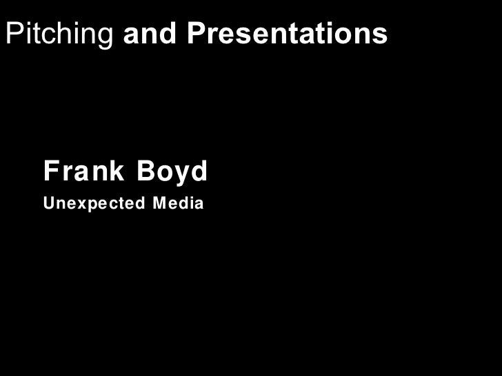Pitching and Presentations          artist          citizen  Frank Boyd  Unexpected M edia               entrepreneur