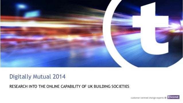 Digitally Mutual 2014 RESEARCH INTO THE ONLINE CAPABILITY OF UK BUILDING SOCIETIES