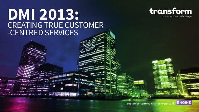 1DMI 2013:CREATING TRUE CUSTOMER-CENTRED SERVICES