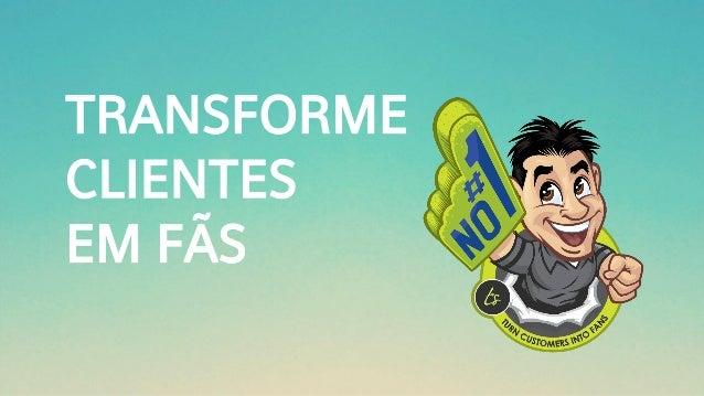 TRANSFORME CLIENTES EM FÃS