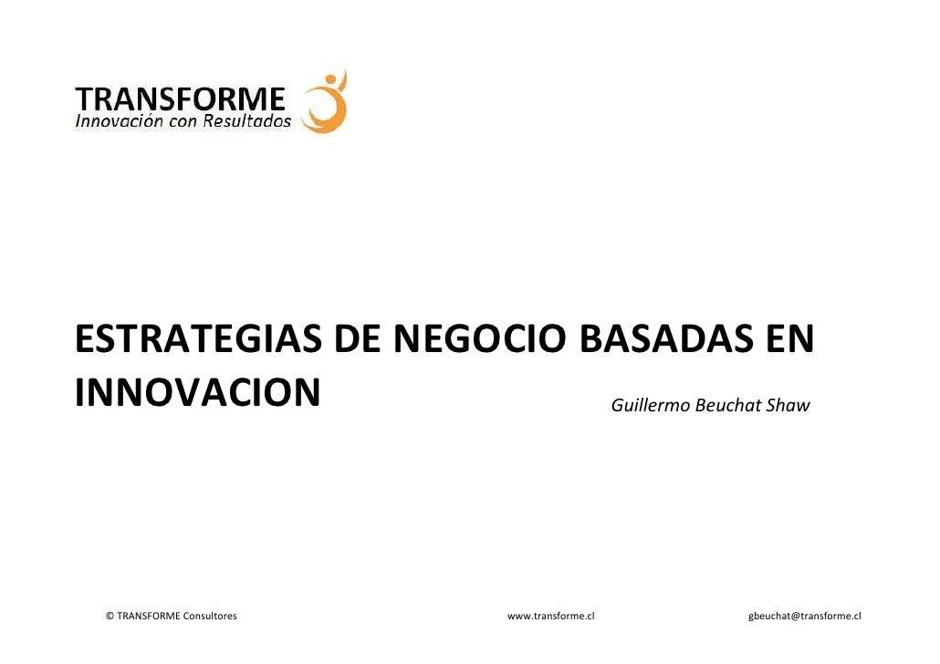 ESTRATEGIAS DE NEGOCIO BASADAS EN INNOVACION              Guillermo Beuchat Shaw      © TRANSFORME Consultores   www.trans...