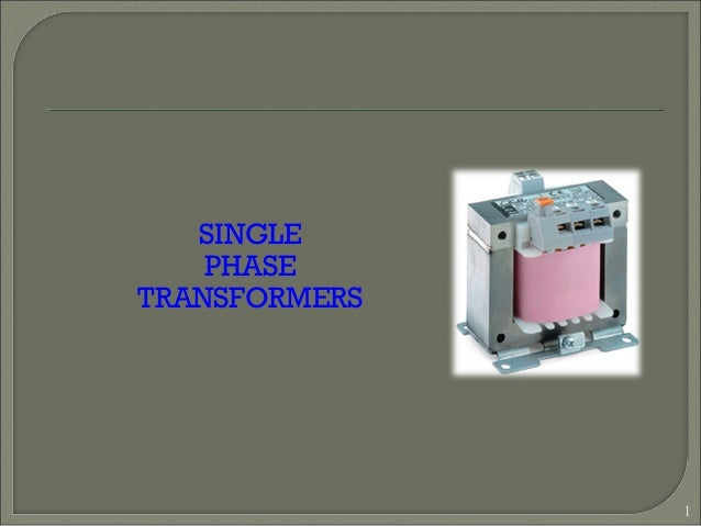 SINGLE PHASE TRANSFORMERS 1
