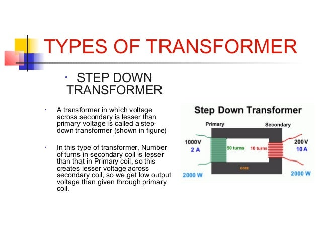 TYPES OF TRANSFORMER • STEP DOWN TRANSFORMER • A transformer in which voltage across secondary is lesser than primary volt...