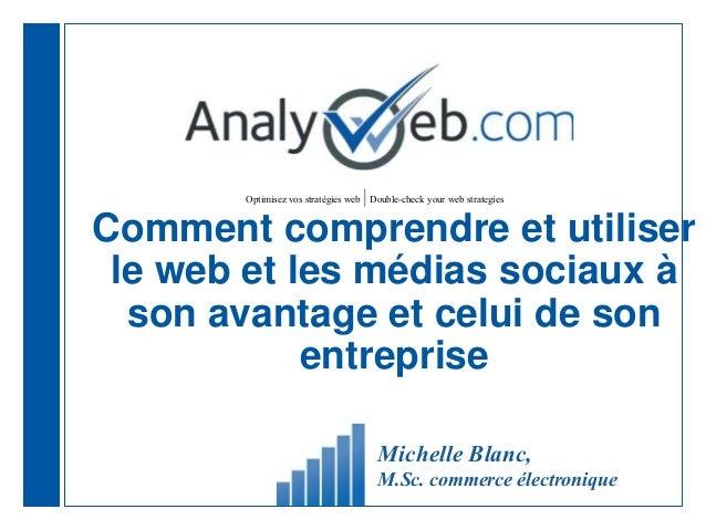 Optimisez vos stratégies web  Double-check your web strategies Comment comprendre et utiliser le web et les médias sociaux...