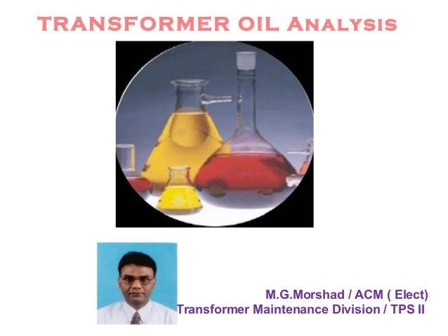 TRANSFORMER OIL Analysis M.G.Morshad / ACM ( Elect) Transformer Maintenance Division / TPS II