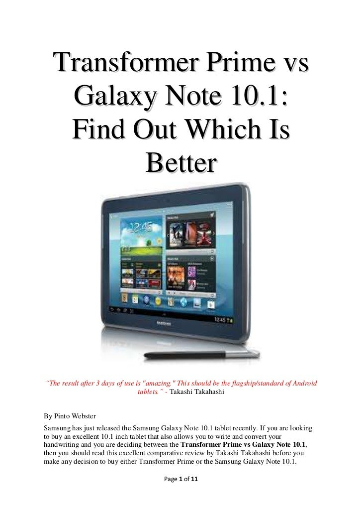 "Transformer Prime vs    Galaxy Note 10.1:    Find Out Which Is          Better""The result after 3 days of use is ""amazing...."