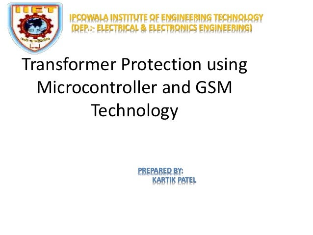 IPCOWALA INSTITUTE OF ENGINEERING TECHNOLOGY  (DEP.:- ELECTRICAL & ELECTRONICS ENGINEERING)  Transformer Protection using ...