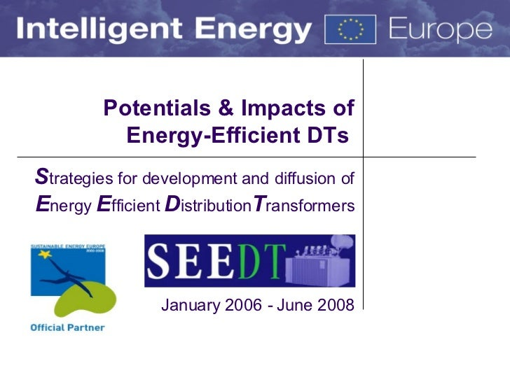 Potentials & Impacts of Energy-Efficient DTs   S trategies for development and diffusion of  E nergy  E fficient  D istrib...