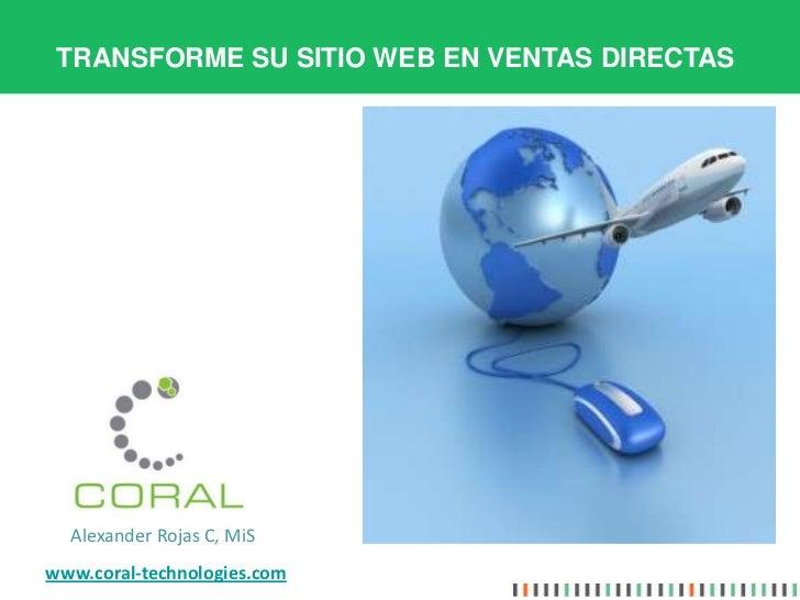 TRANSFORME SU SITIO WEB EN VENTAS DIRECTAS  Alexander Rojas C, MiSwww.coral-technologies.com