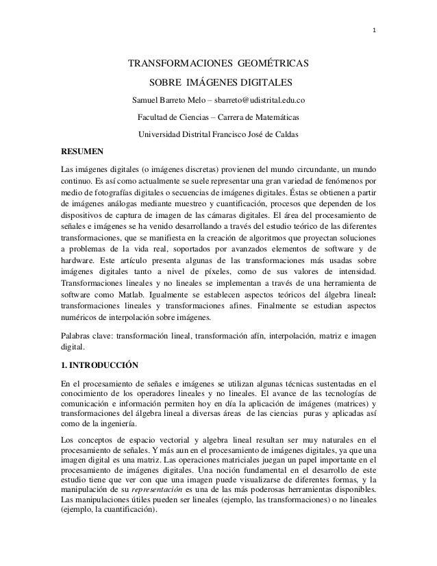 1  TRANSFORMACIONES GEOMÉTRICAS  SOBRE IMÁGENES DIGITALES  Samuel Barreto Melo – sbarreto@udistrital.edu.co  Facultad de C...